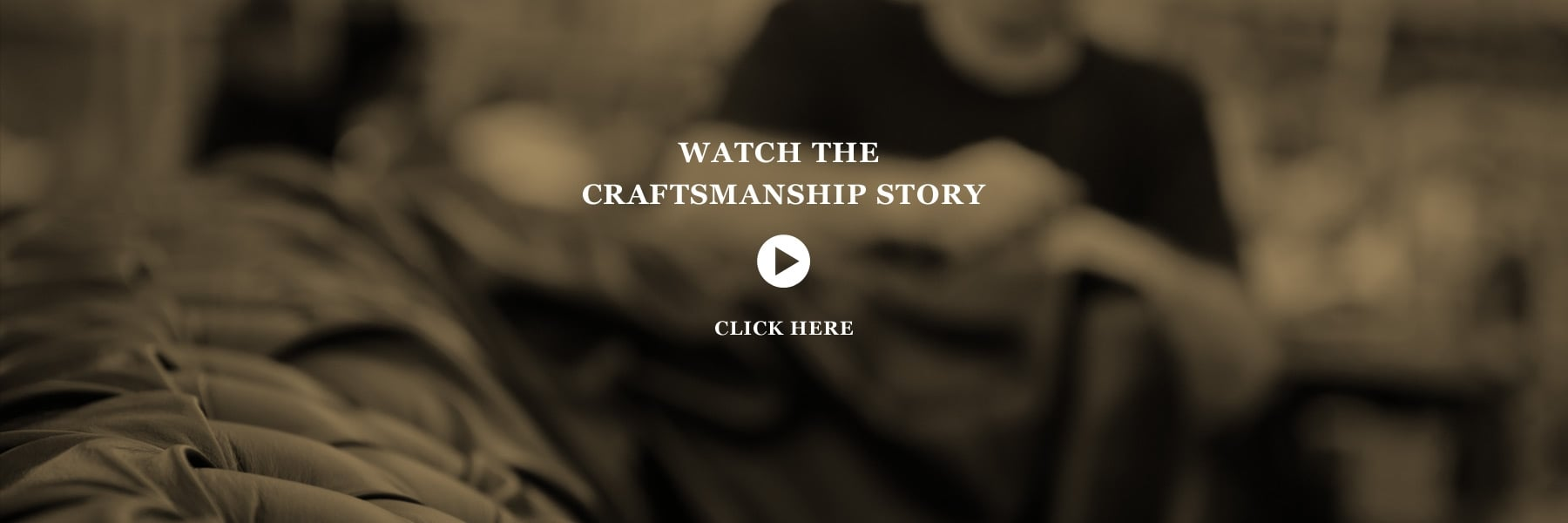 Watch the Craftsmanship Story